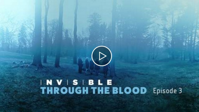"""INVISIBLE"" Episode III: Through the Blood 
