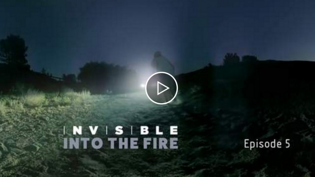 """INVISIBLE"" Episode V: Into the Fire 