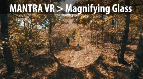 Mantra VR > Magnifying Glass