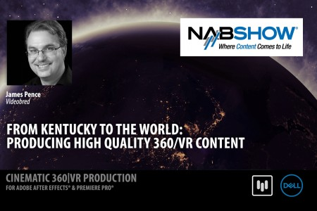 Producing High Quality VR Content    Jamie Pence   NAB 2017  