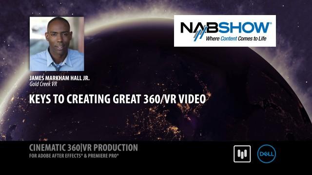 Keys to Creating Great 360/VR Video | James Markham Hall | Gold Creek VR | NAB 2017