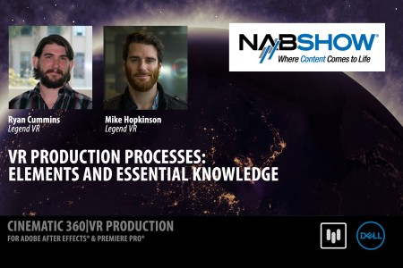 VR Production Processes: Elements & Essential Knowledge | Legend VR | NAB 2017