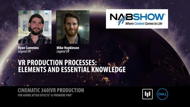VR Production Processes: Elements & Essential Knowledge | Legend VR | NAB 2017