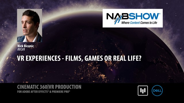 VR Experiences – Films, Games or Real-Life? l Nick Bicanic | RVLVR | NAB 2017